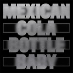 Mexican Cola Bottle Baby b/w Peaking Lights Remixes