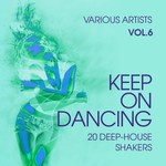 Keep On Dancing (20 Deep-House Shakers) Vol 6