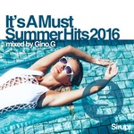 Gino G - It's A Must - Summer Hits 2016