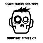 Brain Eaters Records Dubplate Series 01