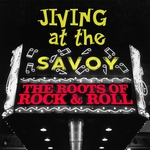 Jiving At The Savoy! The Roots Of Rock & Roll