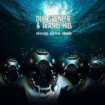 DUB SPENCER & TRANCE HILL - Deep Dive Dub (Front Cover)
