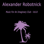 ALEXANDER ROBOTNICK - Music For An Imaginary Club VOL 8 (Front Cover)