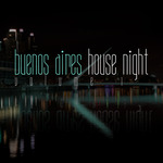 Buenos Aires House Night Vol 1