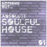Nothing But... Absolute Soulful House Vol 1