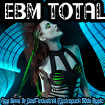 EBM Total (New Wave Of Post Industrial Electropunk Body Music)