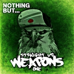 Nothing But... Straight Up Weapons Vol 1