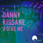 DANNY KISSANE - U Give Me (Front Cover)