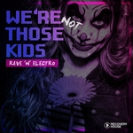 We're Not Those Kids Part 11 (Rave 'N' Electro)