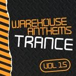 Warehouse Anthems: Trance Vol 15