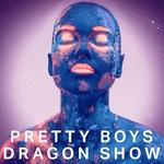 Pretty Boys Dragon Show