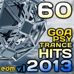 60 Goa Psy Trance Hits Vol 1 (2013 Best Of Hard, Psychedelic, Full-on, Progressive, Forest, Night)
