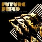 Future Disco Vol 10: Complete, Repeat, A Disco Drama