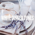 White Dinner Tunes Vol 1 (Perfect Dinner Chill Tunes)
