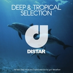 Deep & Tropical Selection (The Best Deep House And Tropical Selection For Your Dancefloor)