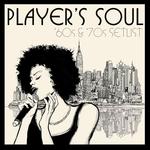 Player's Soul: '60s & '70s Setlist