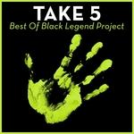 Take 5: Best Of Black Legend Project