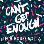 Can't Get Enough Tech House Vol 2