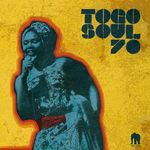 Togo Soul 70 (Selected Rare Togolese Recordings From 1971 To 1981)