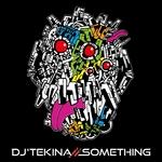 DJ'TEKINA/SOMETHING