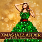 Xmas Jazz Affair: Smooth Chill Out Winter Lounge Tunes
