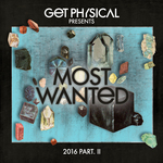 Get Physical Music Presents/Most Wanted 2016, Pt II