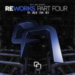 REWORKS Part Four