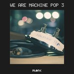 VARIOUS - We Are Machine Pop 3 (Front Cover)
