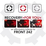 Recovery For You - An Alfa Matrix Tribute To Front 242
