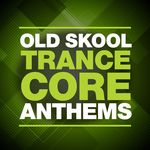 Old Skool Trance Core Anthems