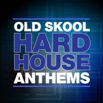 Old Skool Hard House Anthems