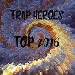 Trap Heroes Top 2016