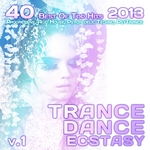 Trance Dance Ecstasy Vol 1 2013 (40 Best Of Top Hits, Progressive, Acid House, Psychedelic Techno)