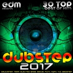 Dubstep 2017 (30 Top Best Of Hits, Drumstep, Trap, Electro Bass, Grime, Filth, Hyph, 140, Brostep)