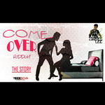 Come Over Riddim: The Story (Explicit)