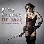 Fifty Shades Of Jazz Vol 1: Erotic, Sensual, Music Therapy (unmixed tracks)