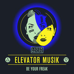 ELEVATOR MUSIK - Be Your Freak (Front Cover)