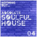 Nothing But... Absolute Soulful House Vol 4