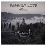 Fade/My Love