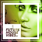 Future House Vibes Vol 2