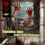 TRAUMA DBC - Something Horrible! (Front Cover)