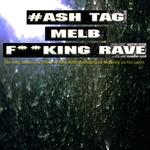 #ash Tag Melb Fukking Rave
