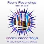 Abora Recordings/Best Of 2016 (Mixed By Ori Uplift/Receptive & Illitheas)