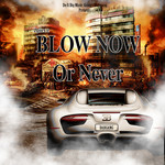 Blow Now Or Never (Explicit)