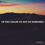 He Has Called Us Out Of Darkness