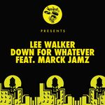 Down For Whatever (feat. Marck Jamz) [Lee Walker's Tech Mix]