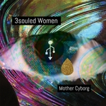MOTHER CYBORG - 3souled Women (Front Cover)