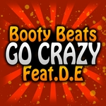 BOOTY BEATS feat DE - Go Crazy (Front Cover)