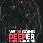We're Going Deeper Underground