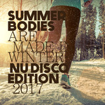 Summer Bodies Are Made In Winter/Nu Disco Edition 2017